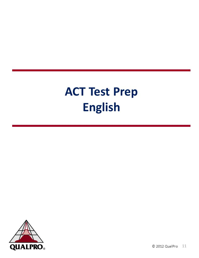 © 2012 QualPro ACT Test Prep English 11