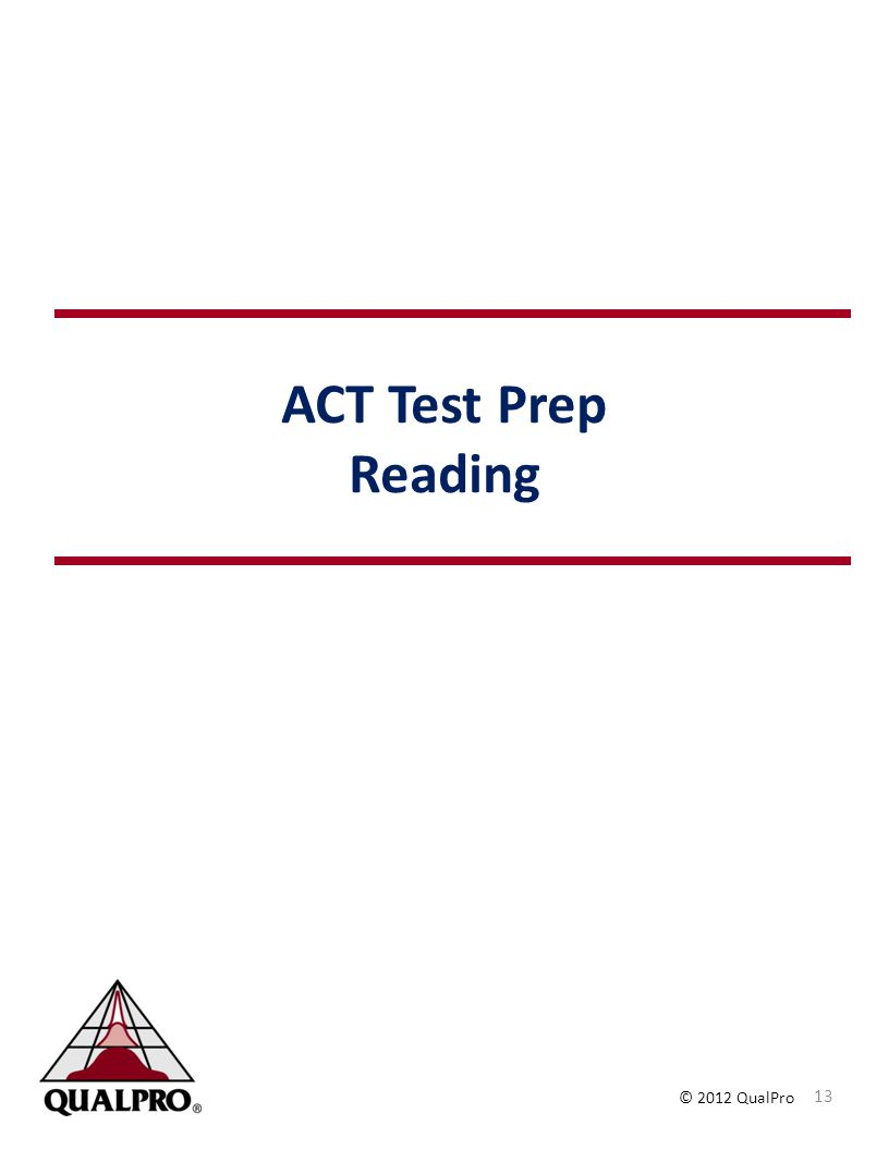 © 2012 QualPro ACT Test Prep Reading 13