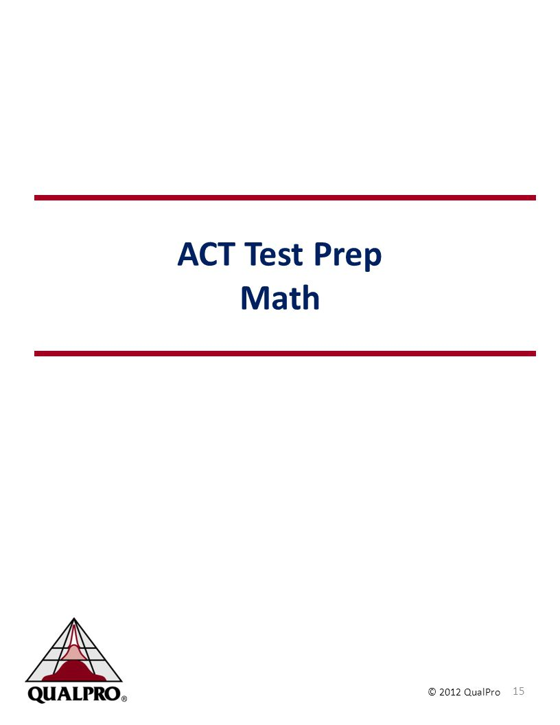 © 2012 QualPro ACT Test Prep Math 15