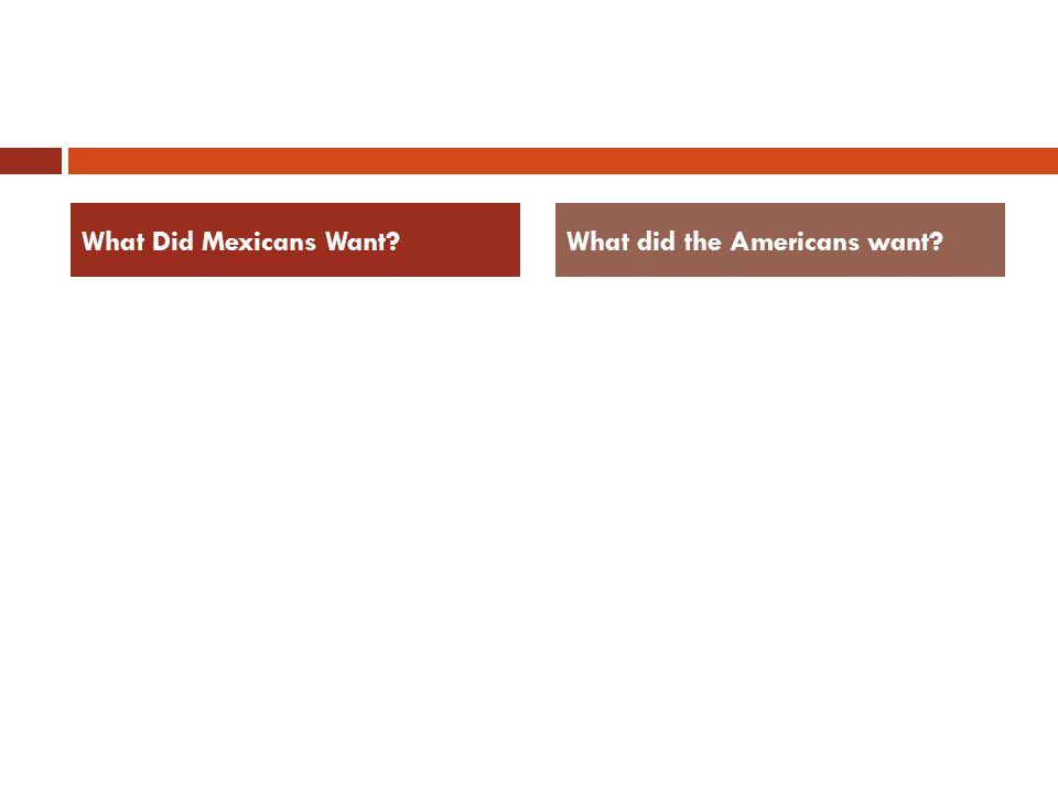 What Did Mexicans Want?What did the Americans want?