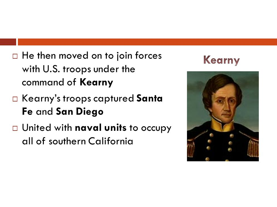 He then moved on to join forces with U.S. troops under the command of Kearny Kearnys troops captured Santa Fe and San Diego United with naval units to