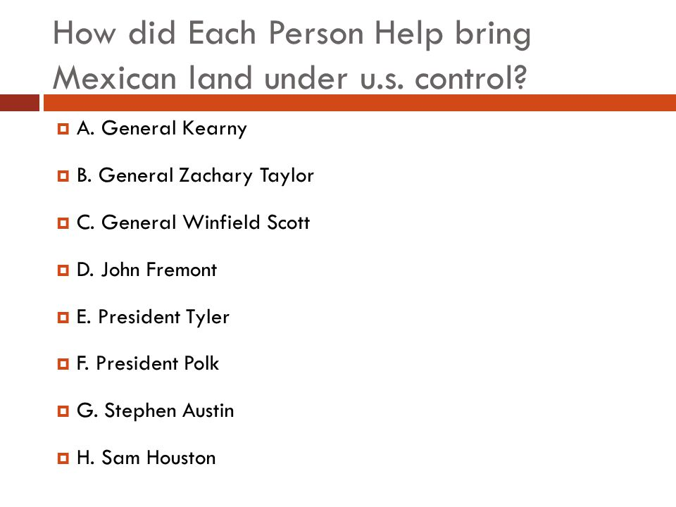 How did Each Person Help bring Mexican land under u.s. control? A. General Kearny B. General Zachary Taylor C. General Winfield Scott D. John Fremont