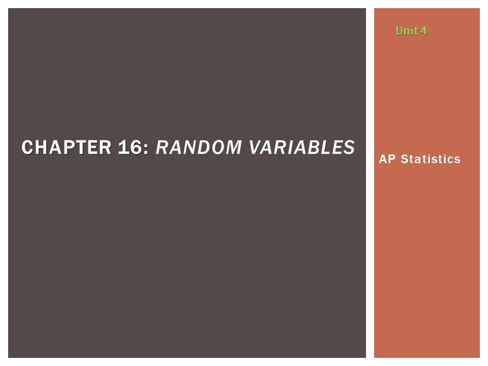 AP Statistics CHAPTER 16: CHAPTER 16: RANDOM VARIABLES Unit 4