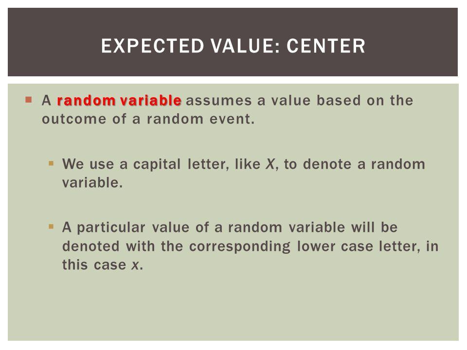 random variable A random variable assumes a value based on the outcome of a random event.