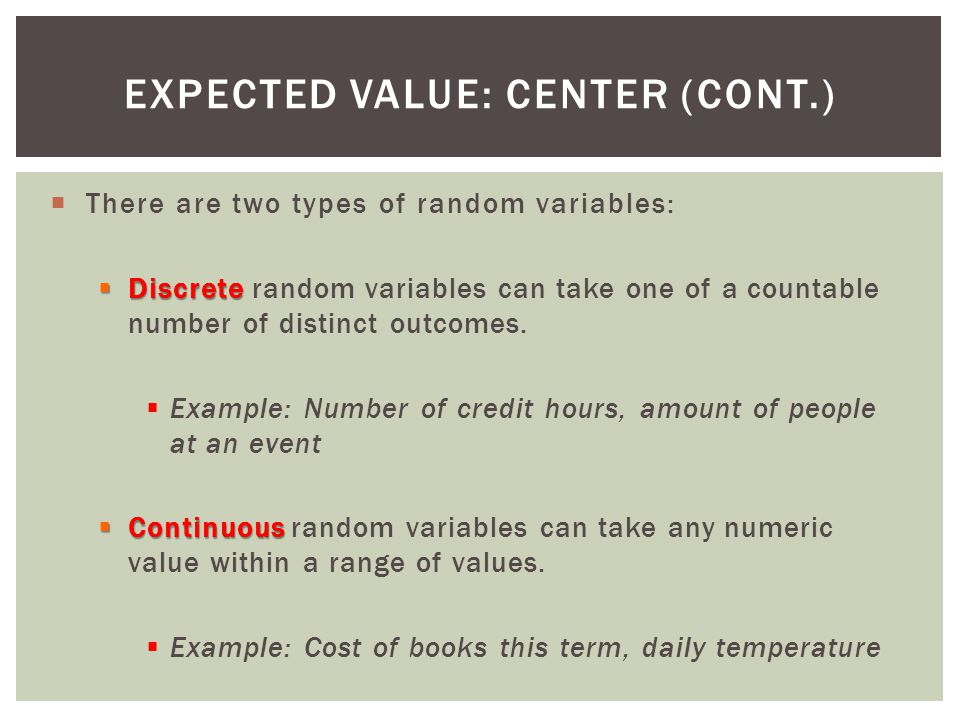 There are two types of random variables: Discrete Discrete random variables can take one of a countable number of distinct outcomes.