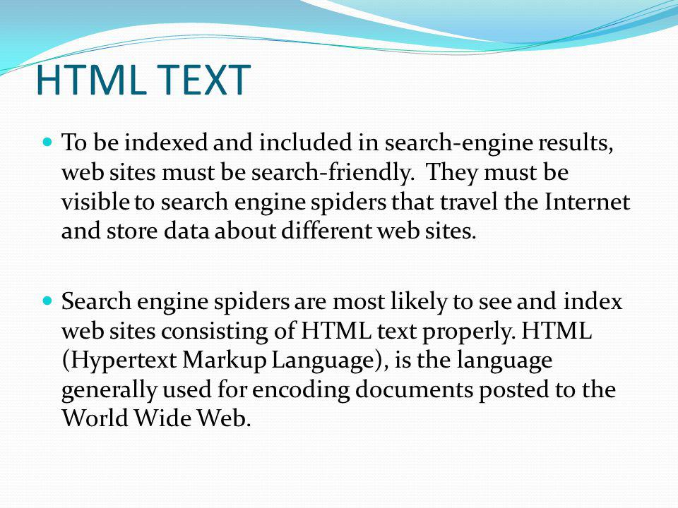 HTML TEXT To be indexed and included in search-engine results, web sites must be search-friendly.