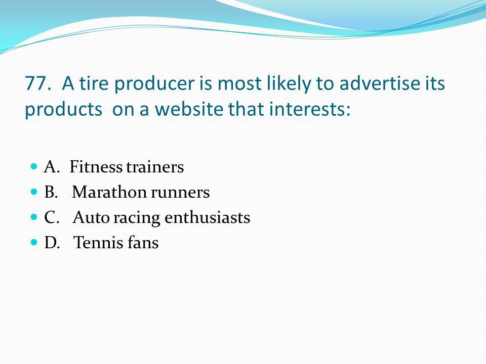 77.A tire producer is most likely to advertise its products on a website that interests: A.
