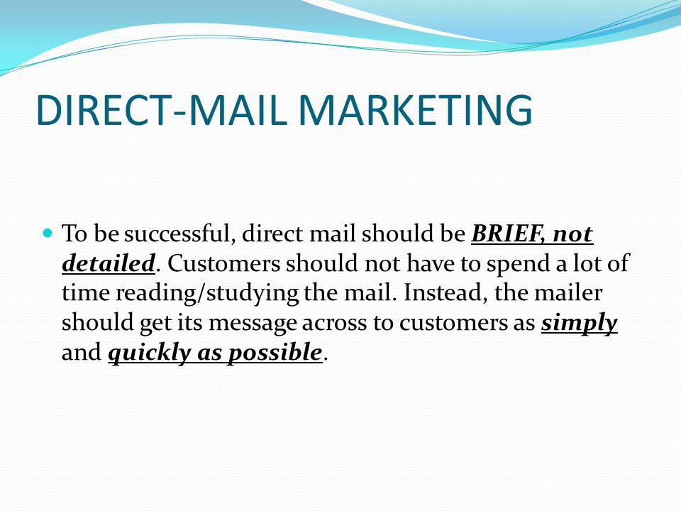 DIRECT-MAIL MARKETING To be successful, direct mail should be BRIEF, not detailed.