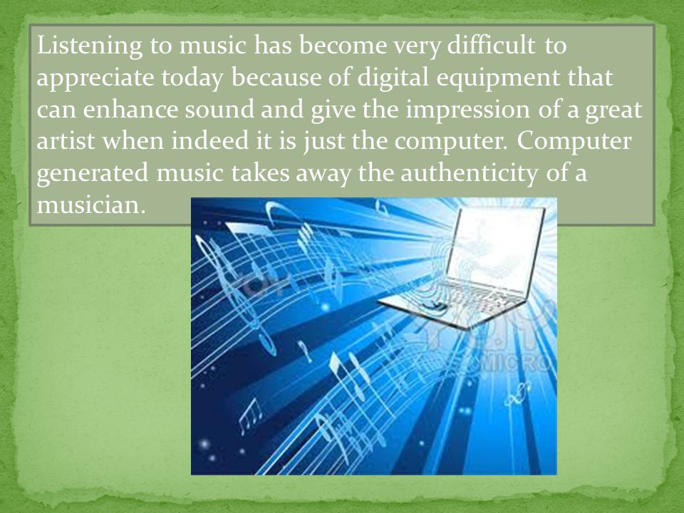 Listening to music has become very difficult to appreciate today because of digital equipment that can enhance sound and give the impression of a grea
