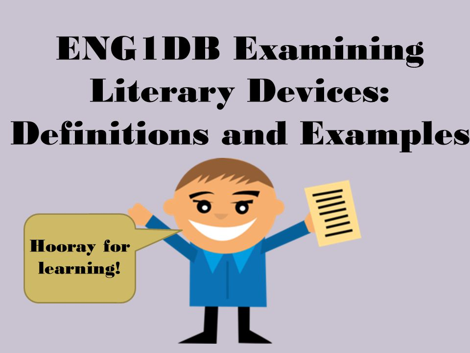 ENG1DB Examining Literary Devices: Definitions and Examples Hooray for learning!