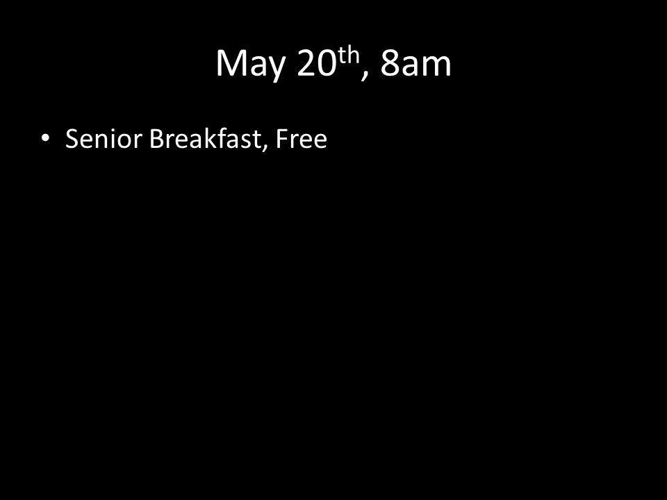 May 20 th, 8am Senior Breakfast, Free