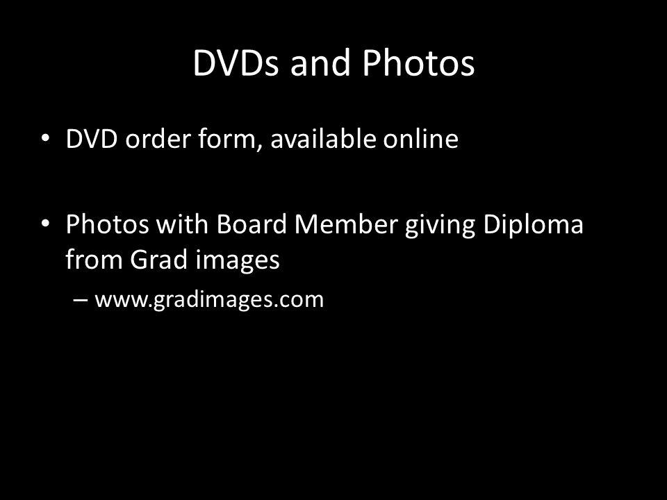DVDs and Photos DVD order form, available online Photos with Board Member giving Diploma from Grad images – www.gradimages.com