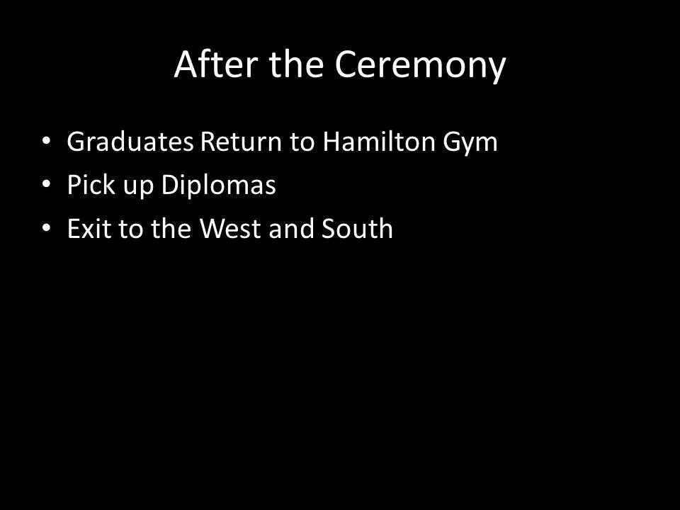 After the Ceremony Graduates Return to Hamilton Gym Pick up Diplomas Exit to the West and South