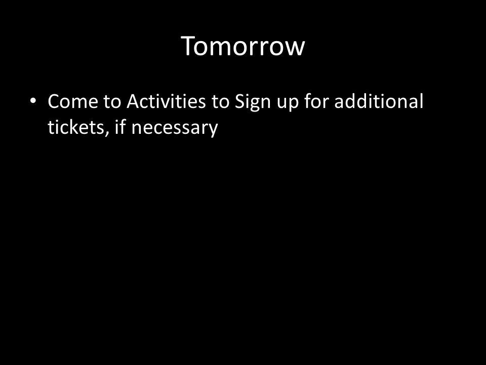 Tomorrow Come to Activities to Sign up for additional tickets, if necessary
