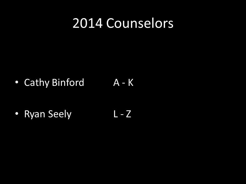 2014 Counselors Cathy Binford A - K Ryan Seely L - Z