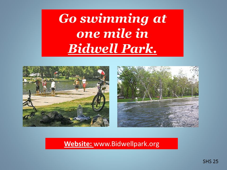 Go swimming at one mile in Bidwell Park. SHS 25 Website: www.Bidwellpark.org