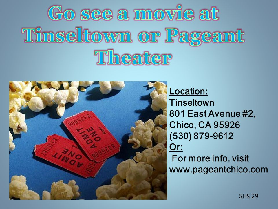 Location: Tinseltown 801 East Avenue #2, Chico, CA 95926 (530) 879-9612 Or: For more info.