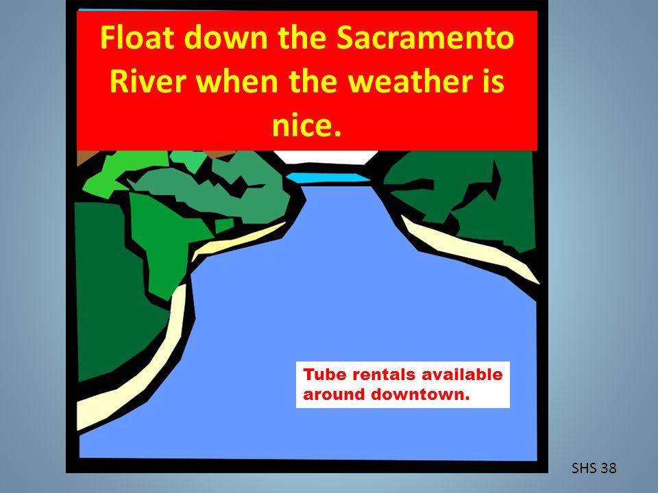 SHS 38 Float down the Sacramento River when the weather is nice.
