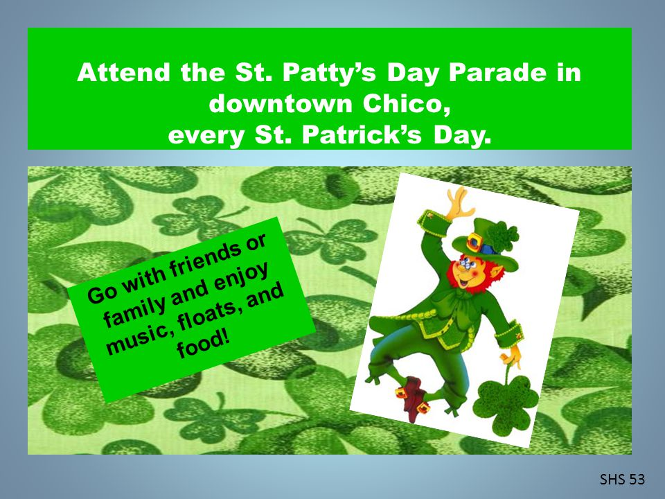 Attend the St.Pattys Day Parade in downtown Chico, every St.