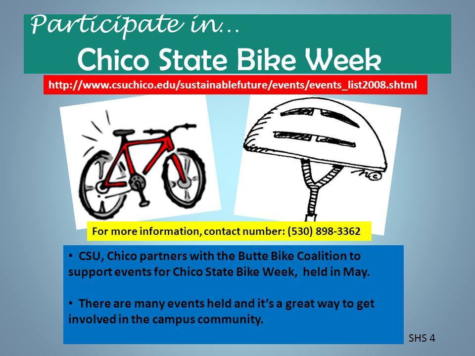 Participate in… Chico State Bike Week CSU, Chico partners with the Butte Bike Coalition to support events for Chico State Bike Week, held in May.