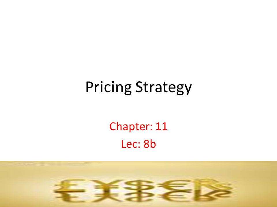 Pricing Strategy Chapter: 11 Lec: 8b