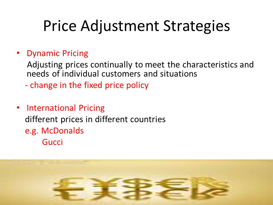 Price Adjustment Strategies Dynamic Pricing Adjusting prices continually to meet the characteristics and needs of individual customers and situations