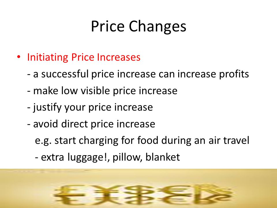 Price Changes Initiating Price Increases - a successful price increase can increase profits - make low visible price increase - justify your price inc