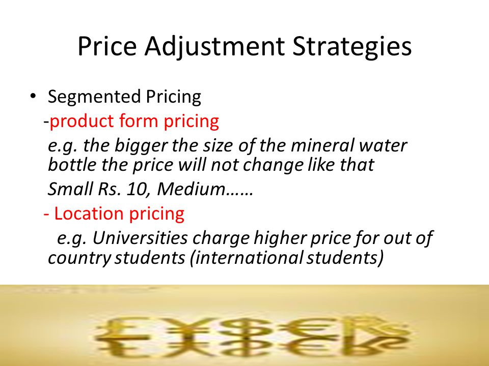 Price Adjustment Strategies Segmented pricing Time Pricing e.g.
