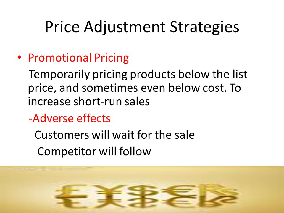 Promotional Pricing Temporarily pricing products below the list price, and sometimes even below cost. To increase short-run sales -Adverse effects Cus