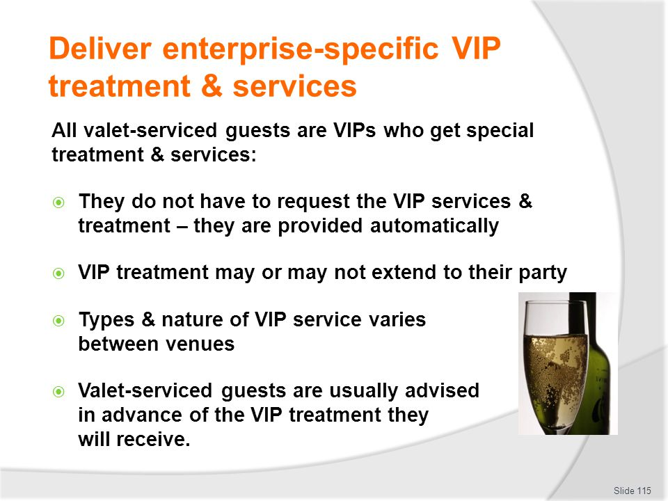 Deliver enterprise-specific VIP treatment & services All valet-serviced guests are VIPs who get special treatment & services: They do not have to requ