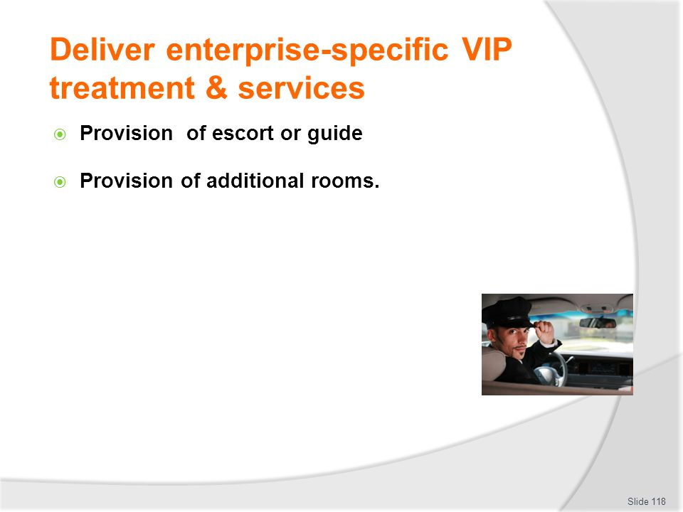 Deliver enterprise-specific VIP treatment & services Provision of escort or guide Provision of additional rooms. Slide 118