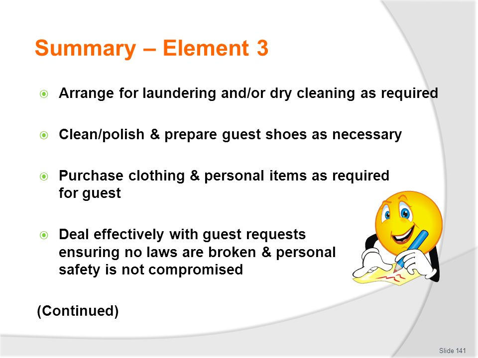 Summary – Element 3 Arrange for laundering and/or dry cleaning as required Clean/polish & prepare guest shoes as necessary Purchase clothing & persona