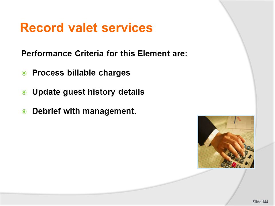 Record valet services Performance Criteria for this Element are: Process billable charges Update guest history details Debrief with management. Slide