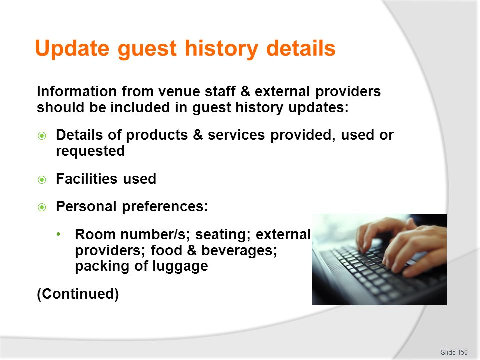 Update guest history details Information from venue staff & external providers should be included in guest history updates: Details of products & serv