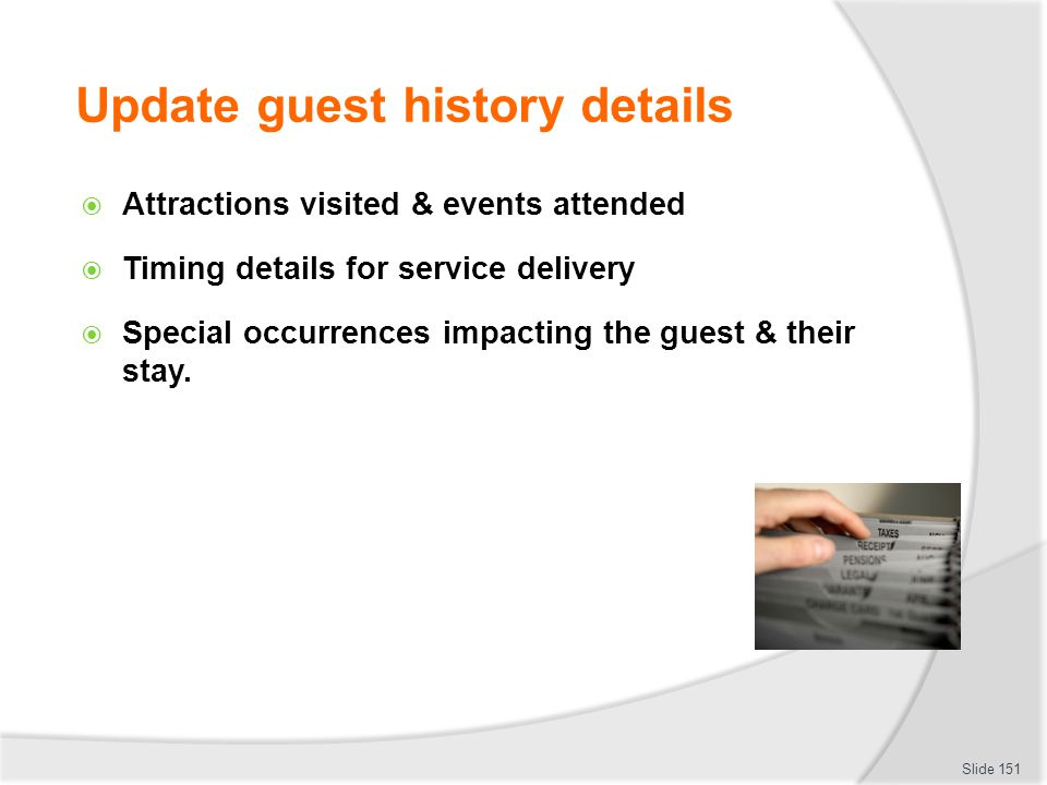Update guest history details Attractions visited & events attended Timing details for service delivery Special occurrences impacting the guest & their