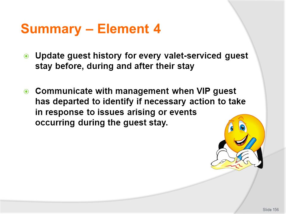 Summary – Element 4 Update guest history for every valet-serviced guest stay before, during and after their stay Communicate with management when VIP