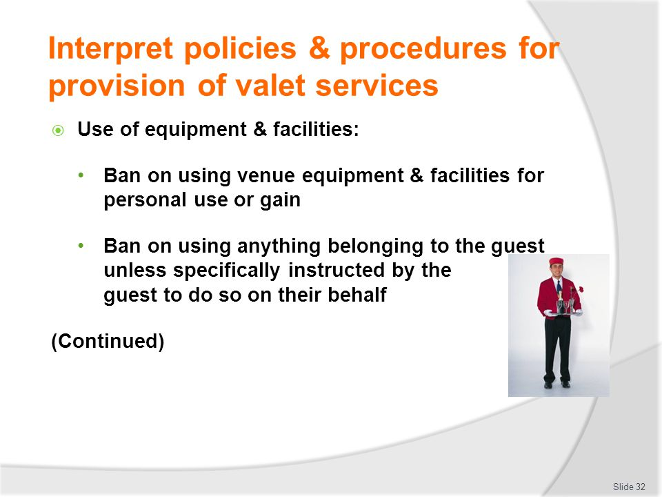 Interpret policies & procedures for provision of valet services Use of equipment & facilities: Ban on using venue equipment & facilities for personal