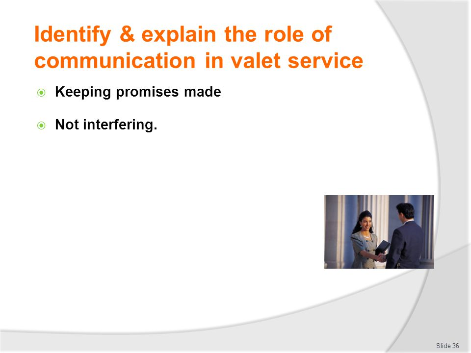 Identify & explain the role of communication in valet service Keeping promises made Not interfering. Slide 36