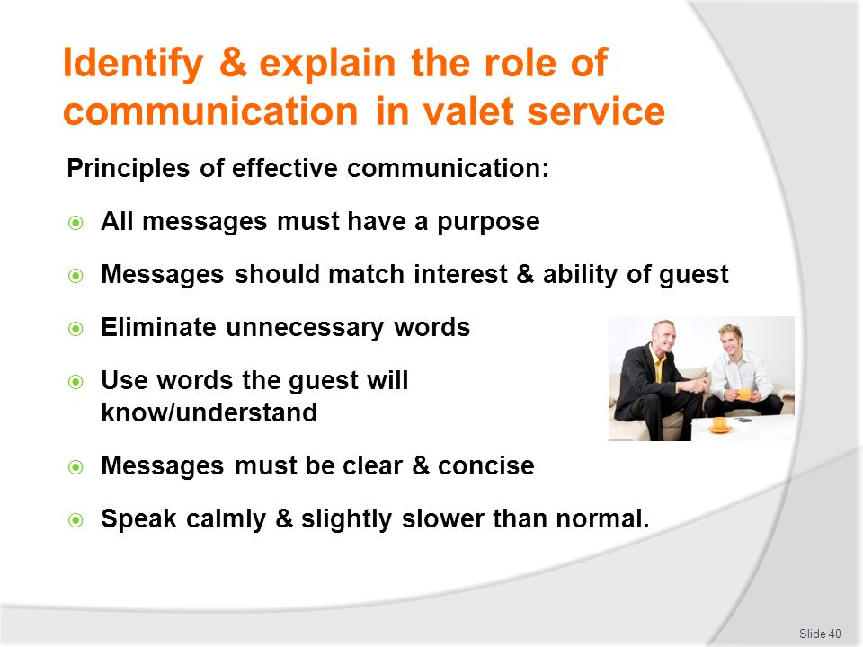Identify & explain the role of communication in valet service Principles of effective communication: All messages must have a purpose Messages should