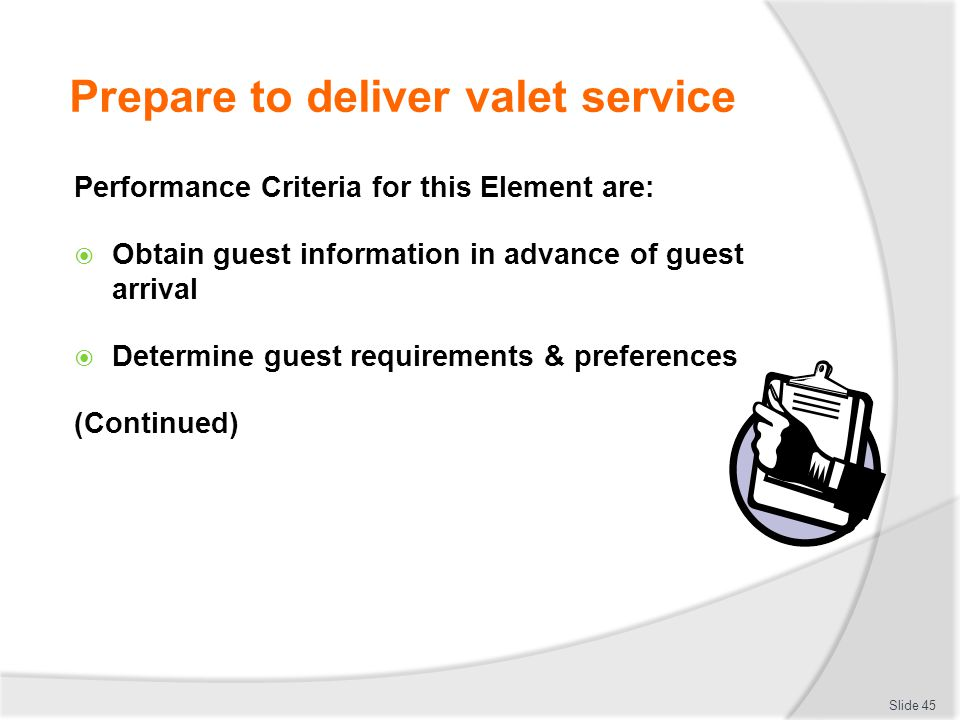 Prepare to deliver valet service Performance Criteria for this Element are: Obtain guest information in advance of guest arrival Determine guest requi