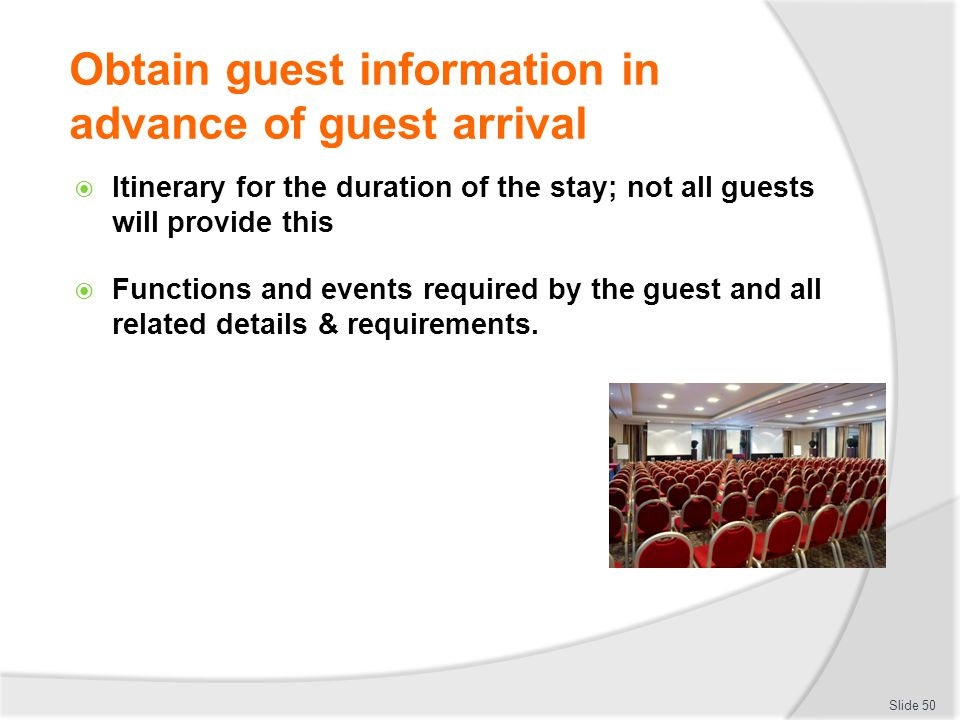 Obtain guest information in advance of guest arrival Itinerary for the duration of the stay; not all guests will provide this Functions and events req