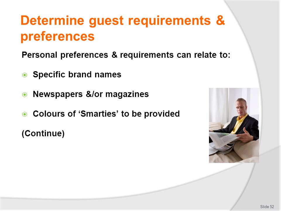 Determine guest requirements & preferences Personal preferences & requirements can relate to: Specific brand names Newspapers &/or magazines Colours o