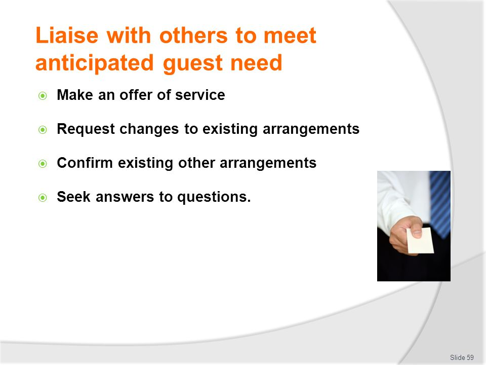 Liaise with others to meet anticipated guest need Make an offer of service Request changes to existing arrangements Confirm existing other arrangement