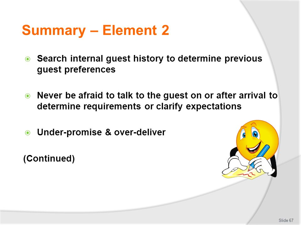 Summary – Element 2 Search internal guest history to determine previous guest preferences Never be afraid to talk to the guest on or after arrival to