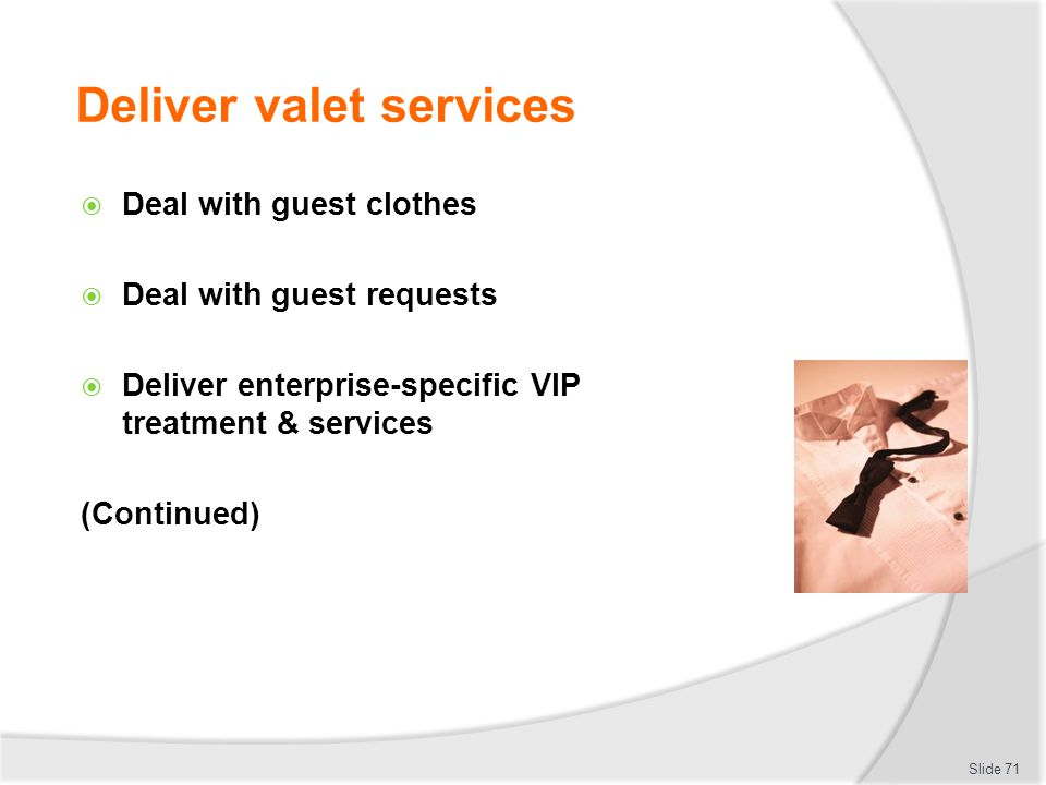 Deliver valet services Deal with guest clothes Deal with guest requests Deliver enterprise-specific VIP treatment & services (Continued) Slide 71