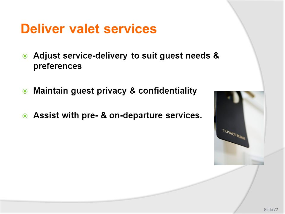 Deliver valet services Adjust service-delivery to suit guest needs & preferences Maintain guest privacy & confidentiality Assist with pre- & on-depart