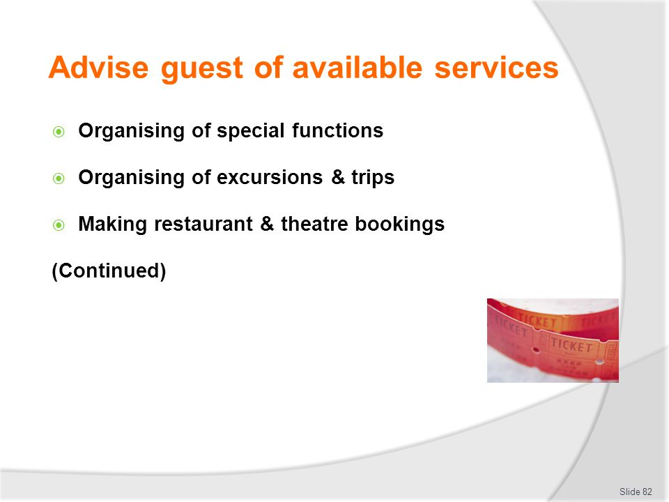 Advise guest of available services Organising of special functions Organising of excursions & trips Making restaurant & theatre bookings (Continued) S