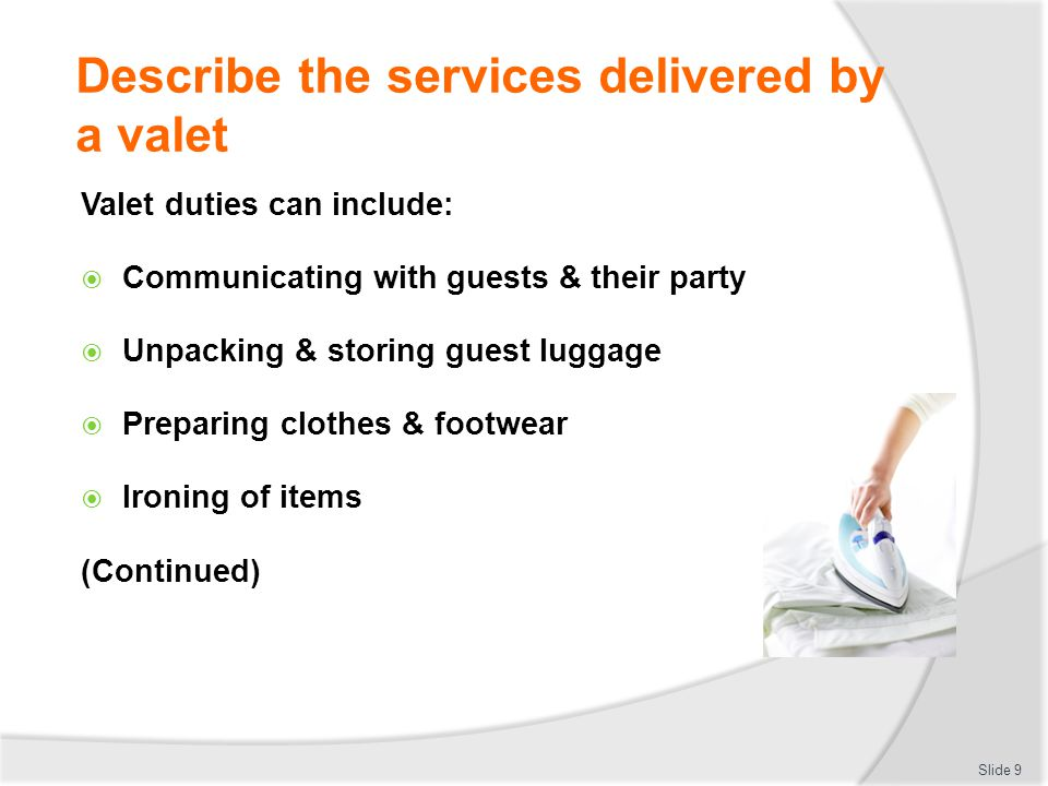 Identify the personal characteristics required of a valet Honesty Dedication Willingness to be of genuine service (Continued) Slide 20