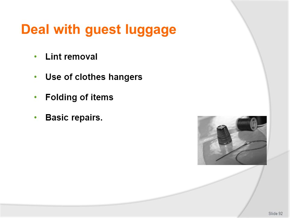 Deal with guest luggage Lint removal Use of clothes hangers Folding of items Basic repairs. Slide 92