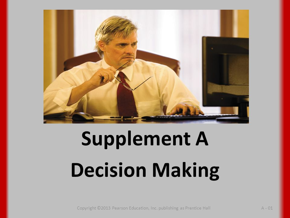Supplement A Decision Making Copyright ©2013 Pearson Education, Inc.